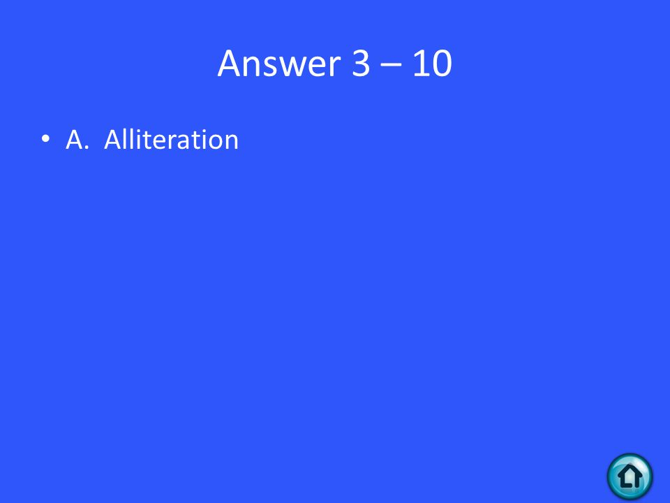 Answer 3 – 10 A. Alliteration