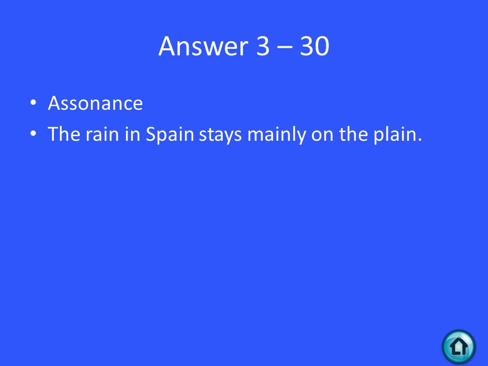 Answer 3 – 30 Assonance The rain in Spain stays mainly on the plain.