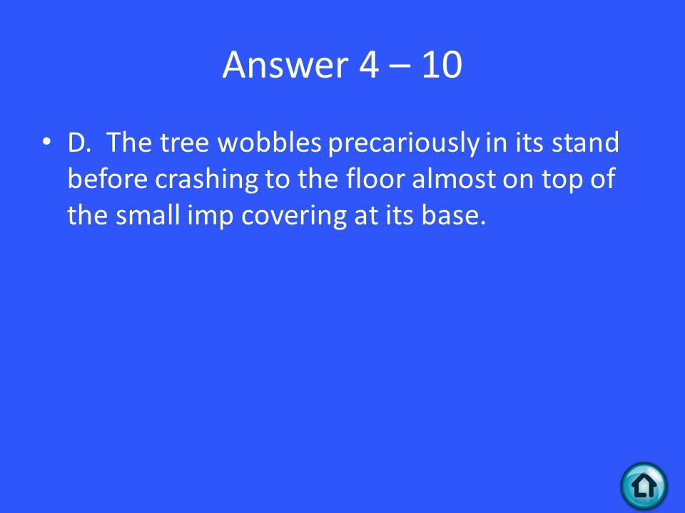 Answer 4 – 10 D.
