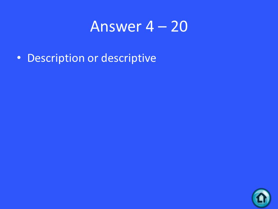 Answer 4 – 20 Description or descriptive