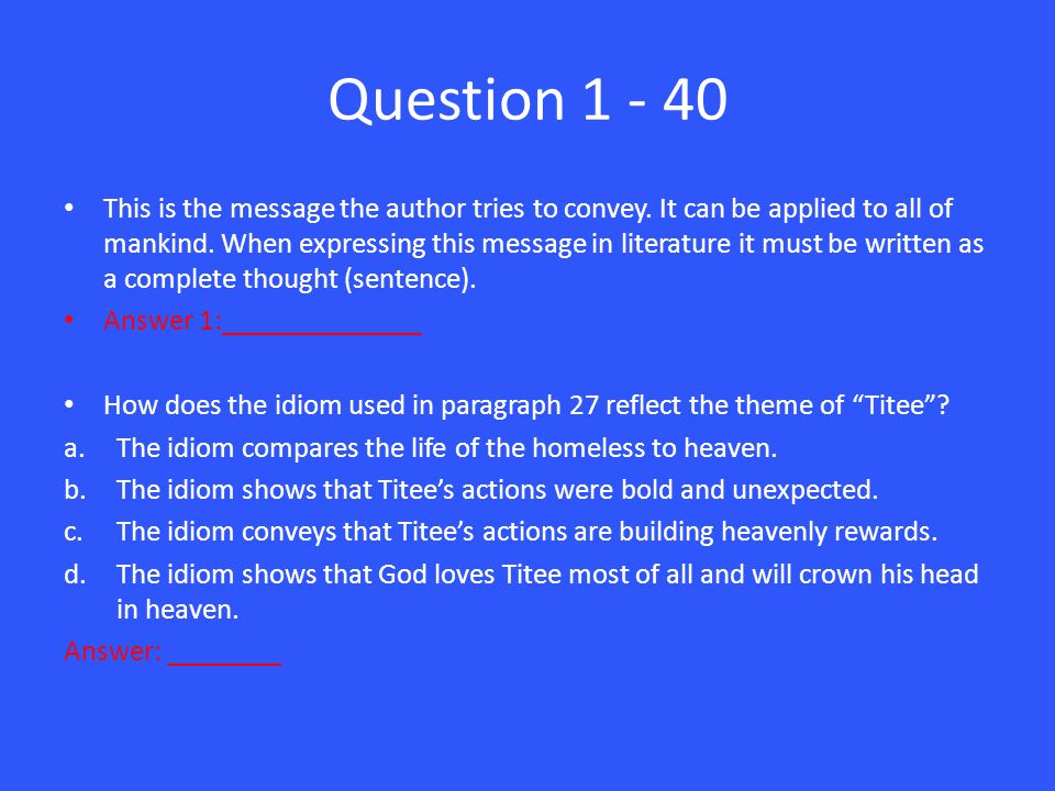 Question 1 - 40 This is the message the author tries to convey.