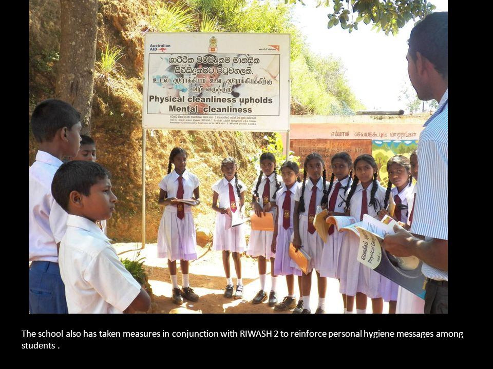 The school also has taken measures in conjunction with RIWASH 2 to reinforce personal hygiene messages among students.