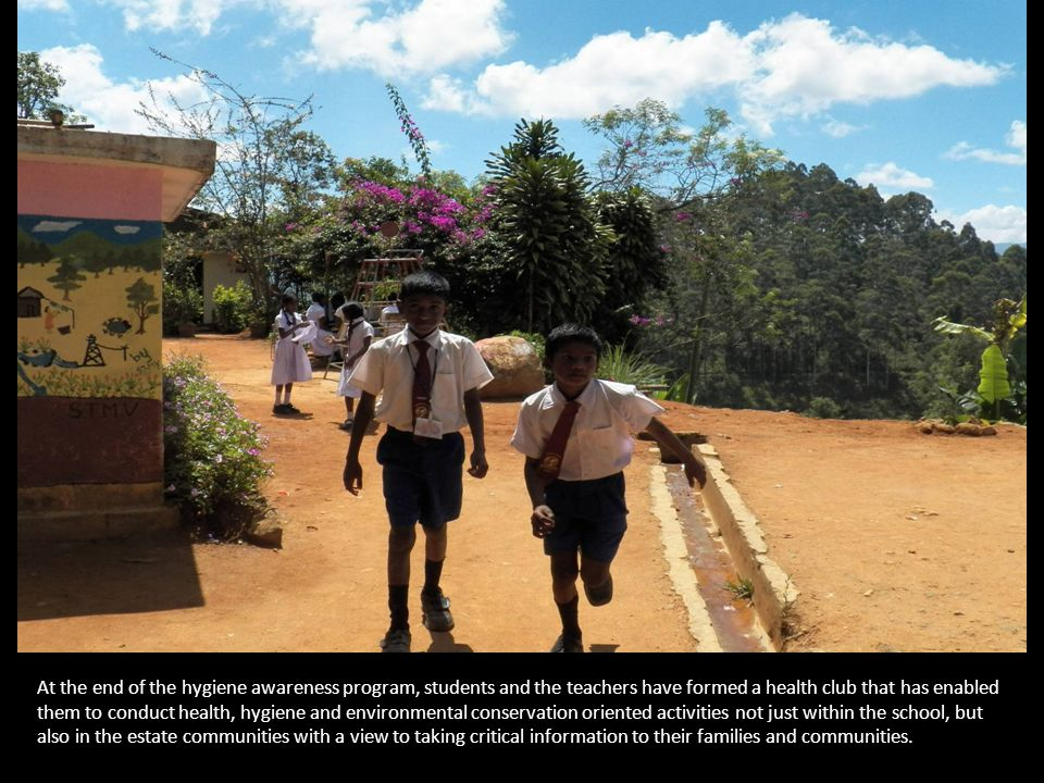 At the end of the hygiene awareness program, students and the teachers have formed a health club that has enabled them to conduct health, hygiene and environmental conservation oriented activities not just within the school, but also in the estate communities with a view to taking critical information to their families and communities.