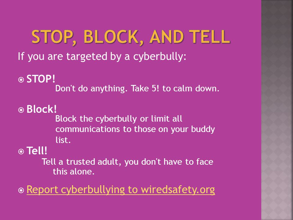 If you are targeted by a cyberbully:  STOP.Don t do anything.