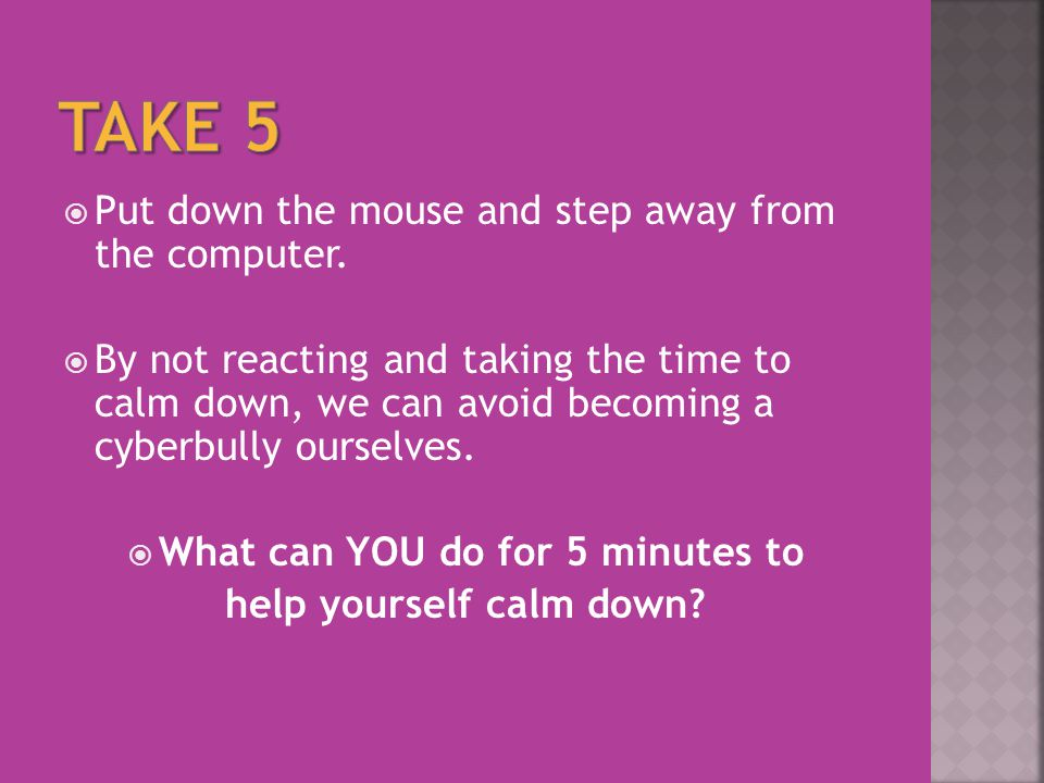  Put down the mouse and step away from the computer.