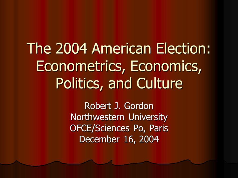 The 2004 American Election: Econometrics, Economics, Politics, and Culture Robert J.