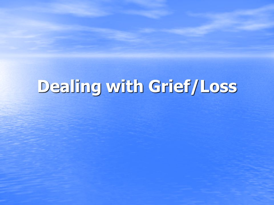 Dealing with Grief/Loss