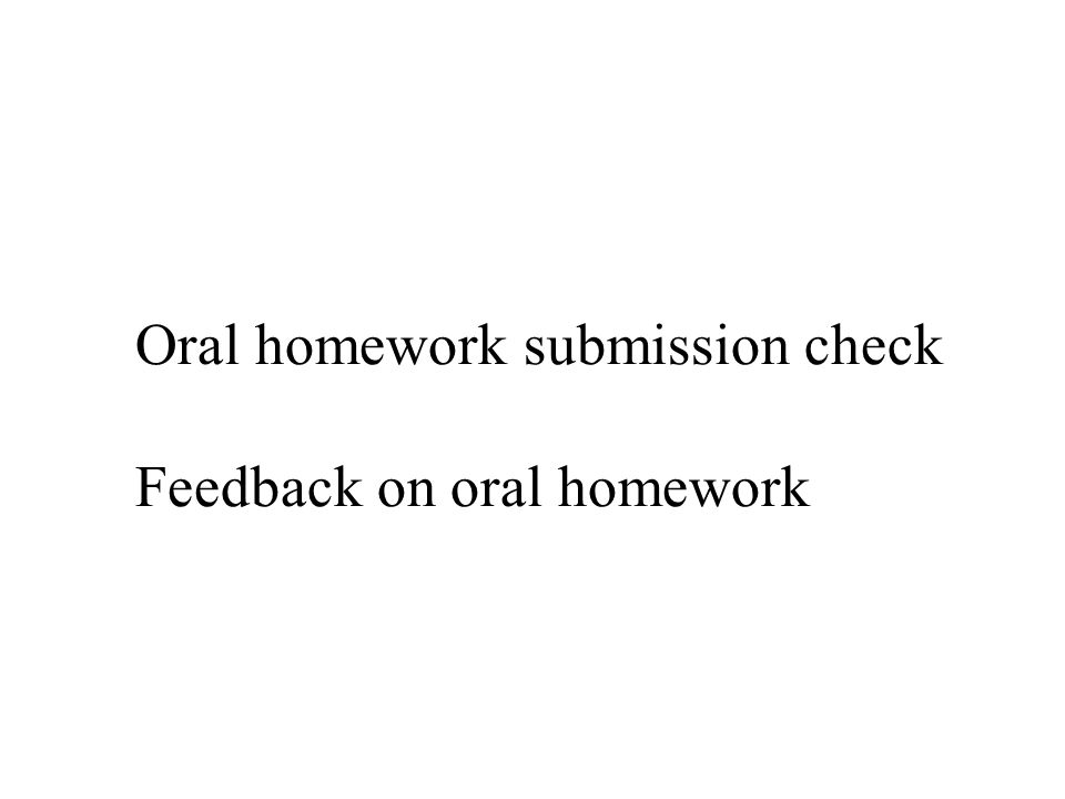 Oral homework submission check Feedback on oral homework