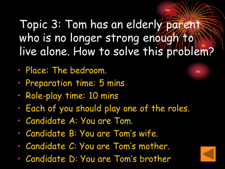 Topic 3: Tom has an elderly parent who is no longer strong enough to live alone.