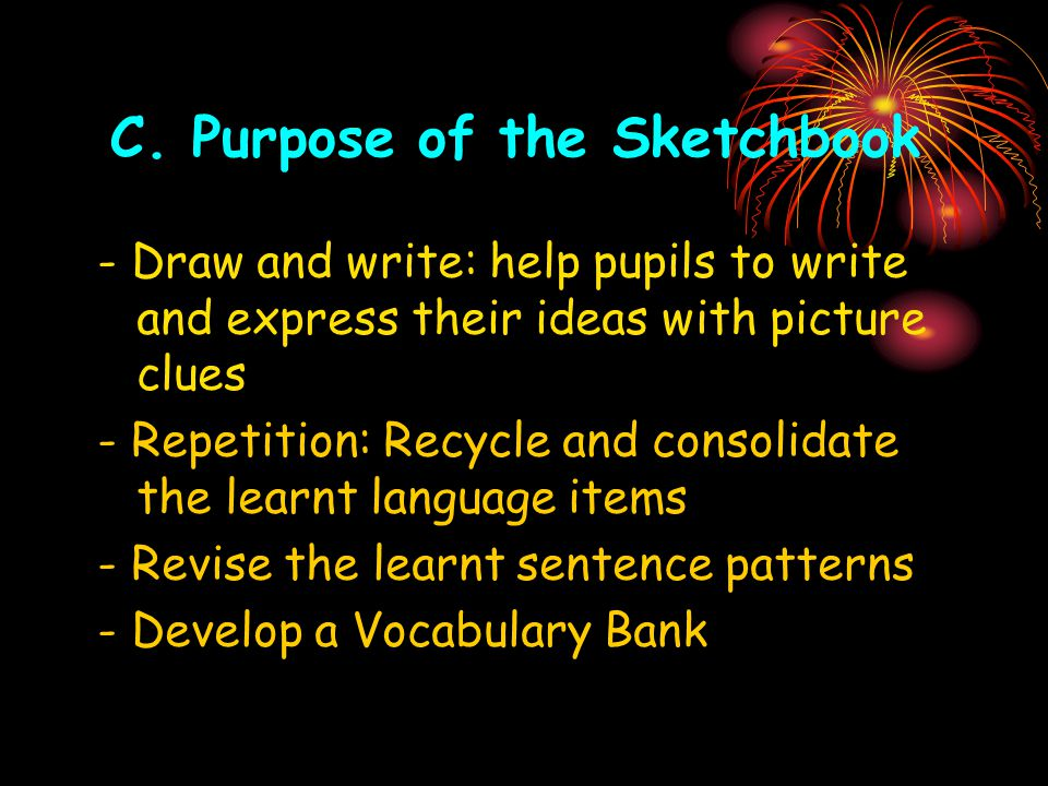- Draw and write: help pupils to write and express their ideas with picture clues - Repetition: Recycle and consolidate the learnt language items - Revise the learnt sentence patterns - Develop a Vocabulary Bank C.