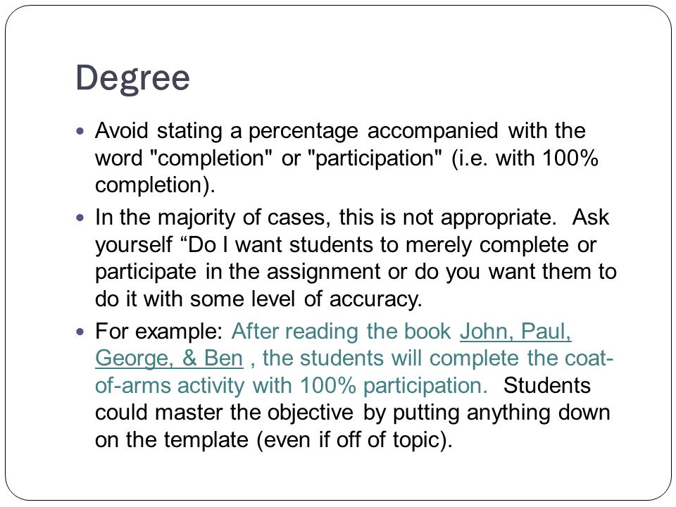 Degree Avoid stating a percentage accompanied with the word completion or participation (i.e.