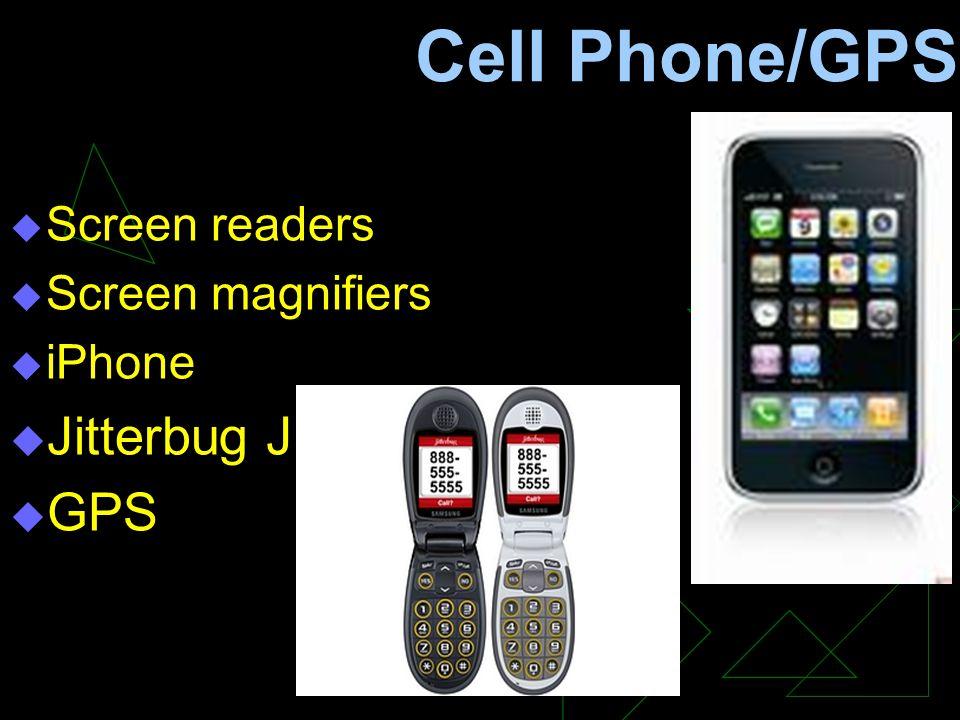Cell Phone/GPS  Screen readers  Screen magnifiers  iPhone  Jitterbug J  GPS