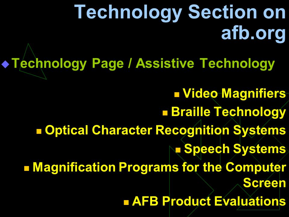 Technology Section on afb.org  Technology Page / Assistive Technology Video Magnifiers Braille Technology Optical Character Recognition Systems Speec