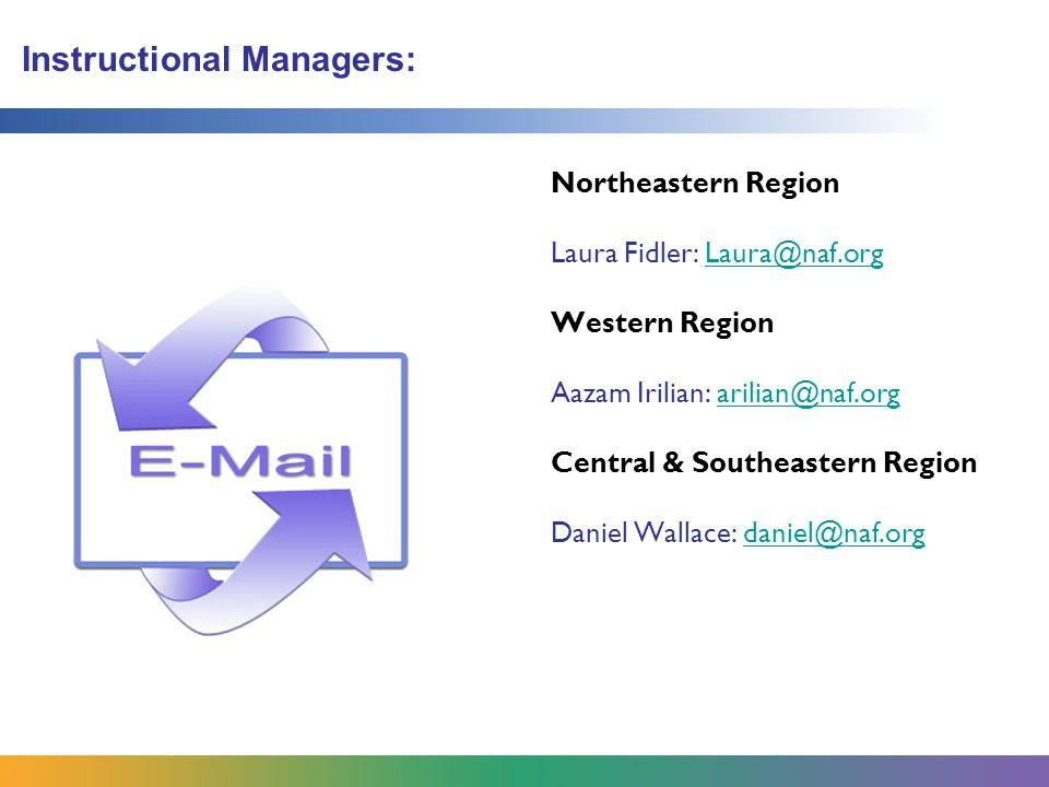 Instructional Managers: Northeastern Region Laura Fidler: Laura@naf.orgLaura@naf.org Western Region Aazam Irilian: arilian@naf.orgarilian@naf.org Cent