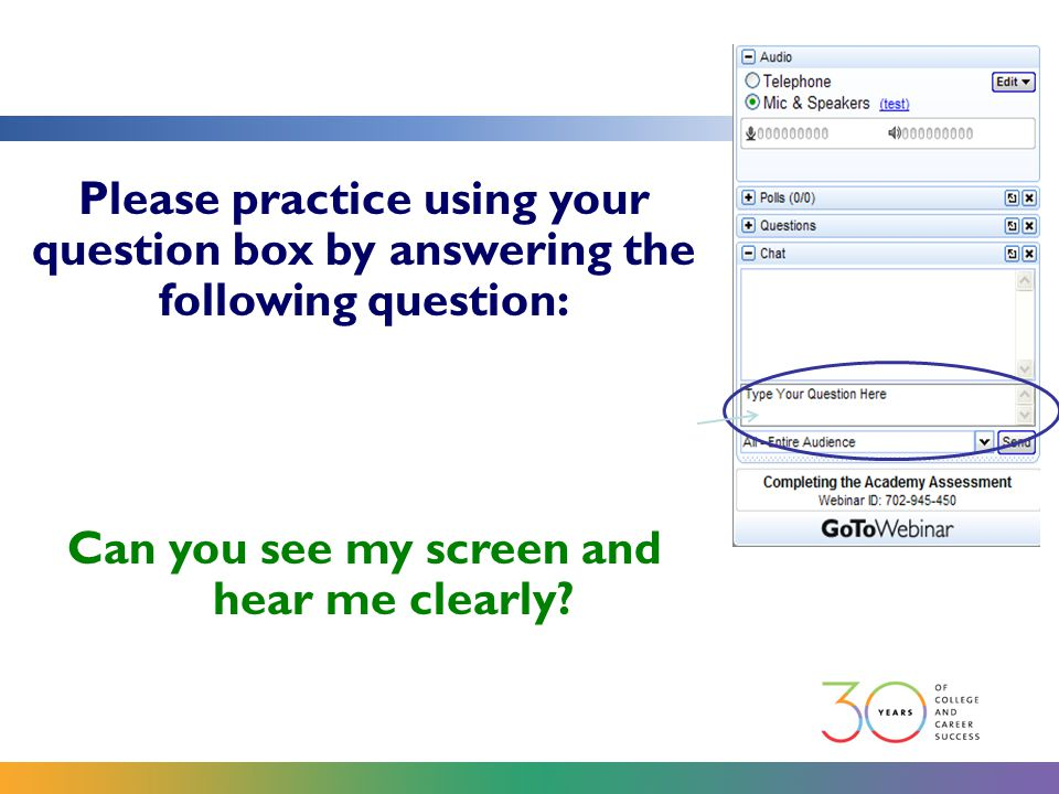 Please practice using your question box by answering the following question: Can you see my screen and hear me clearly?