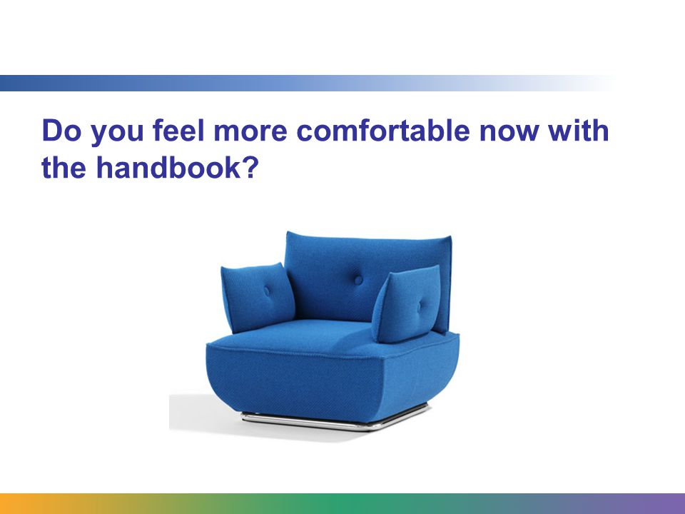 Do you feel more comfortable now with the handbook?