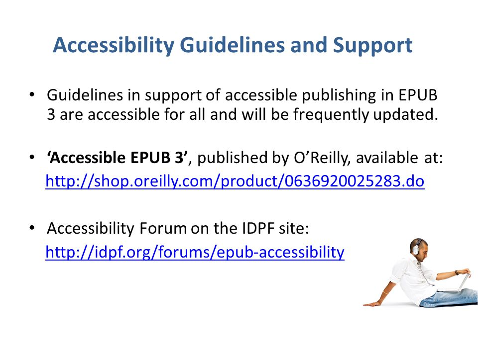 Accessibility Guidelines and Support Guidelines in support of accessible publishing in EPUB 3 are accessible for all and will be frequently updated.