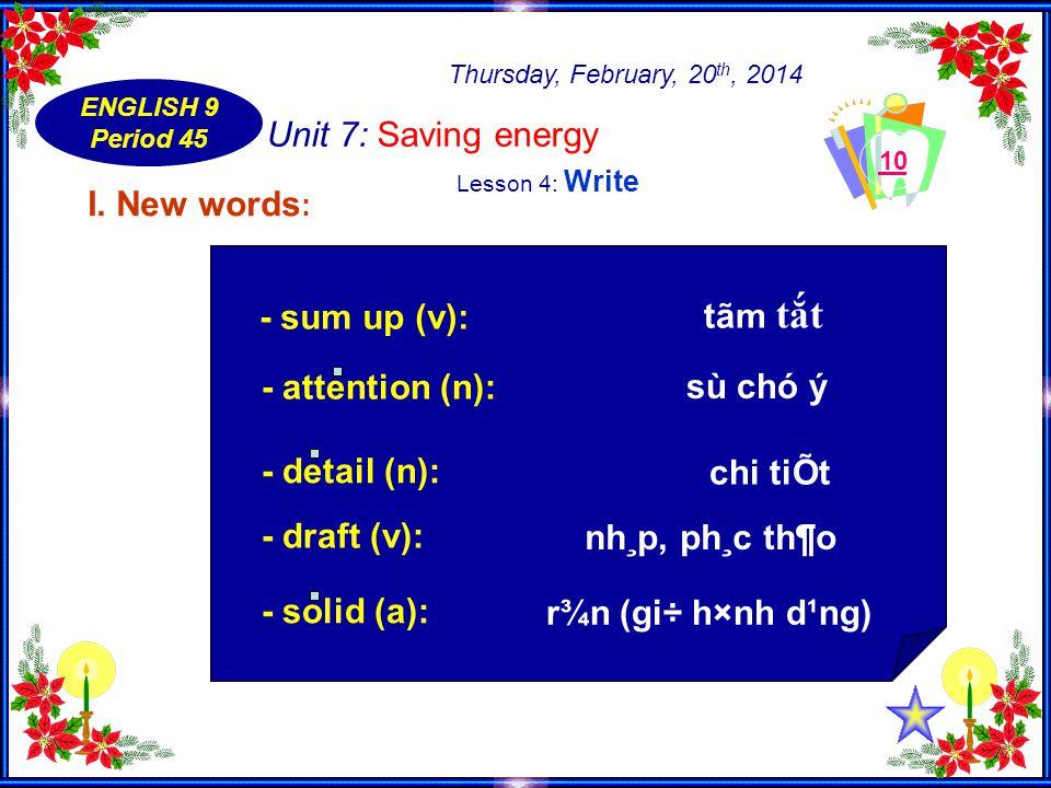 Thursday, February, 20 th, 2014 ENGLISH 9 Period 45 Unit 7: Saving energy 10 I.
