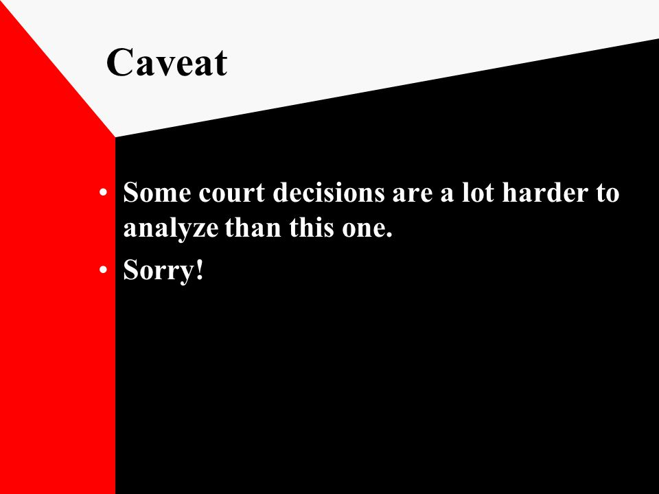Caveat Some court decisions are a lot harder to analyze than this one. Sorry!