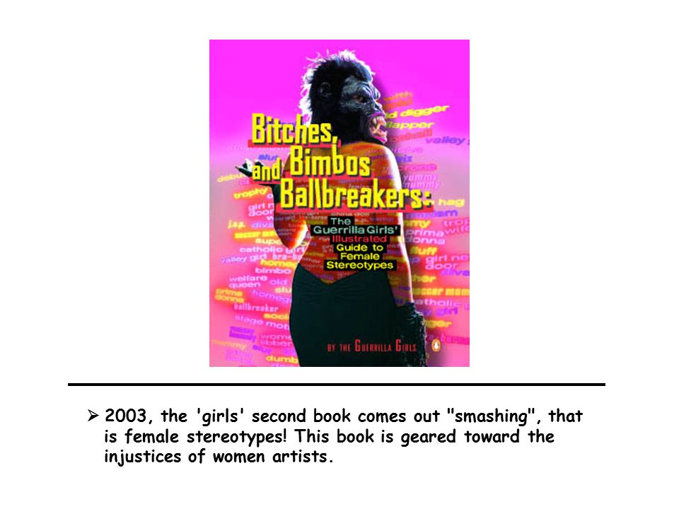  2003, the girls second book comes out smashing , that is female stereotypes.