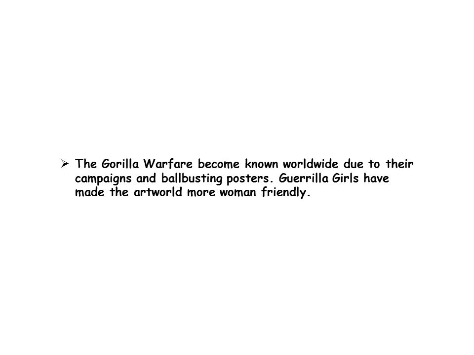  The Gorilla Warfare become known worldwide due to their campaigns and ballbusting posters.