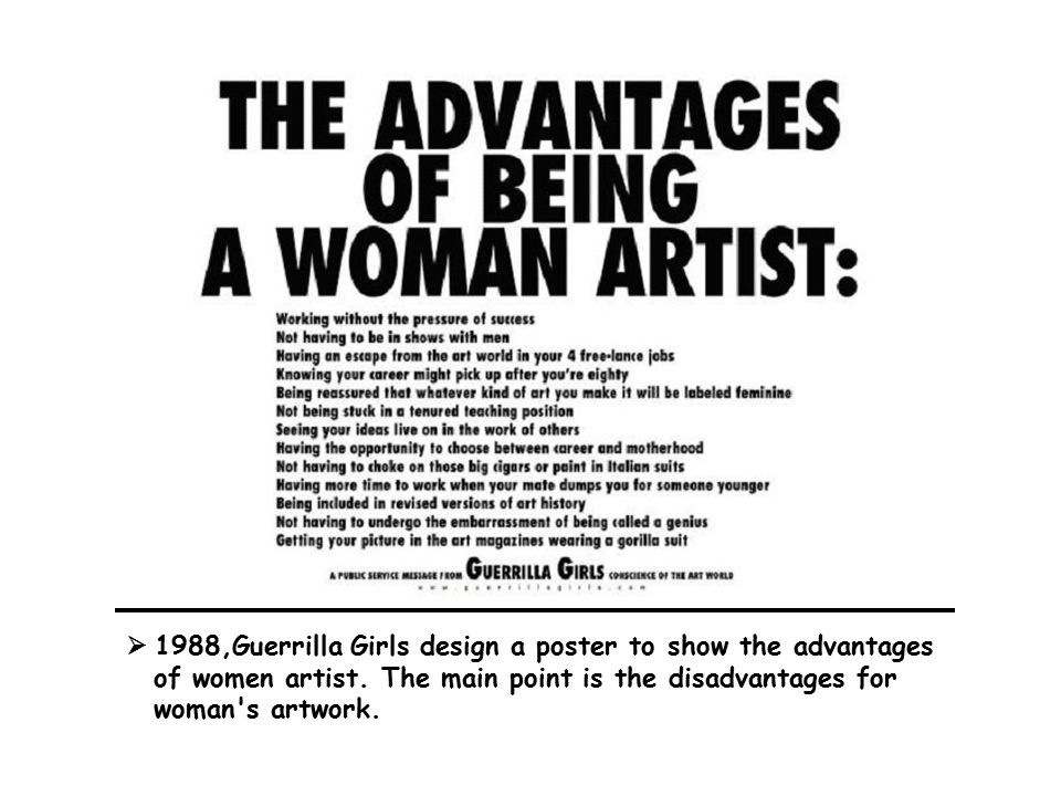  1988,Guerrilla Girls design a poster to show the advantages of women artist.