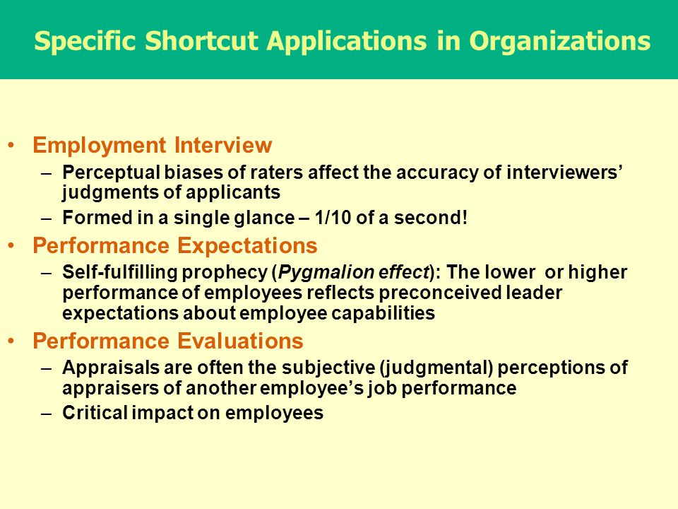 Specific Applications in Organizations Employment interview Performance expectations Performance evaluation Employee effort Employee loyalty