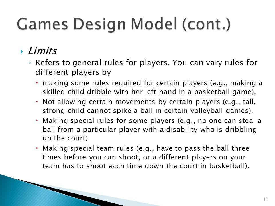  Limits ◦ Refers to general rules for players. You can vary rules for different players by  making some rules required for certain players (e.g., ma