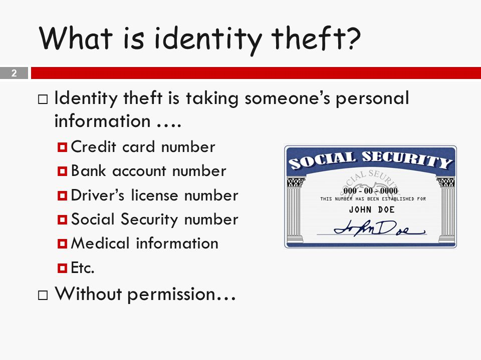 2 What is identity theft.  Identity theft is taking someone's personal information ….