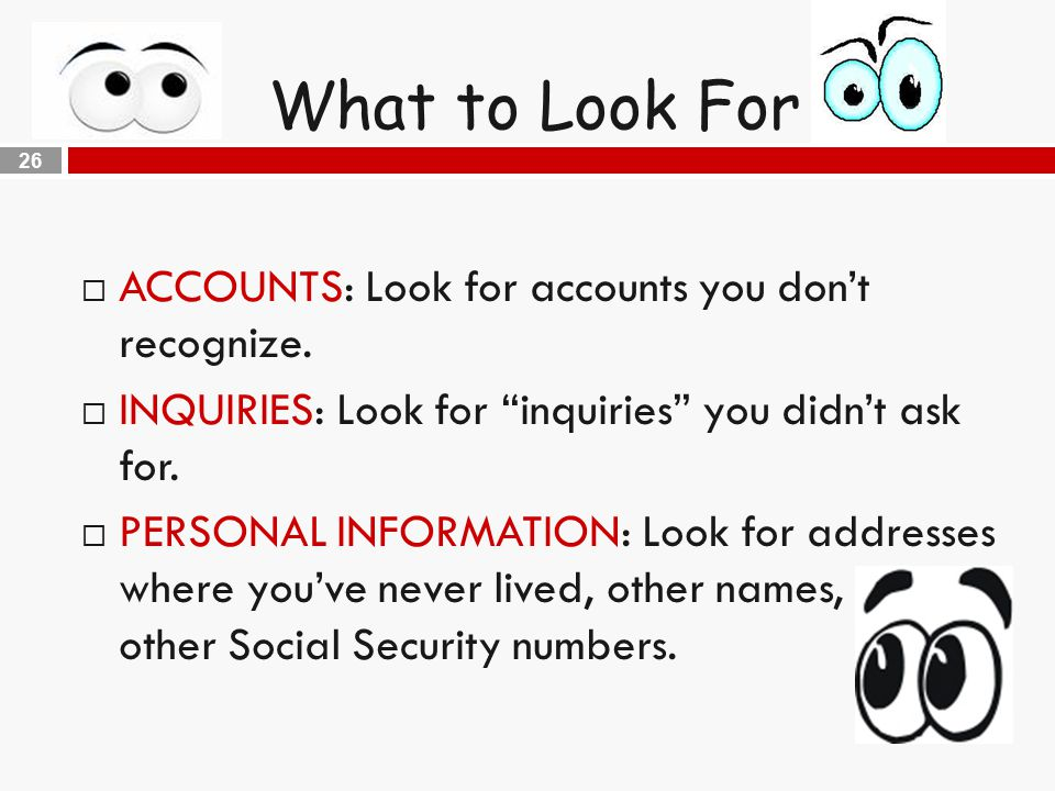 26 What to Look For  ACCOUNTS: Look for accounts you don't recognize.