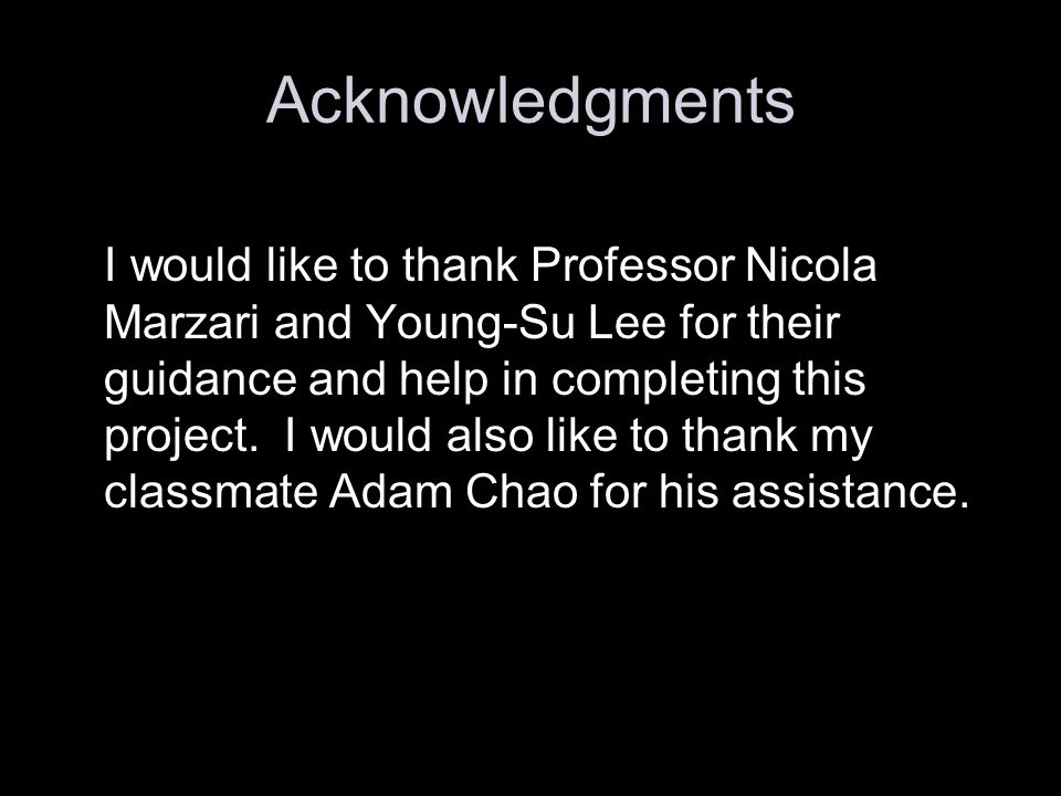 Acknowledgments I would like to thank Professor Nicola Marzari and Young-Su Lee for their guidance and help in completing this project.