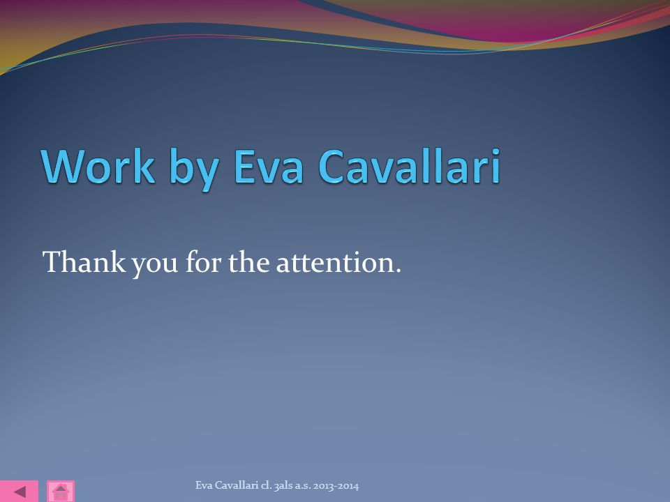 Thank you for the attention. Eva Cavallari cl. 3als a.s. 2013-2014