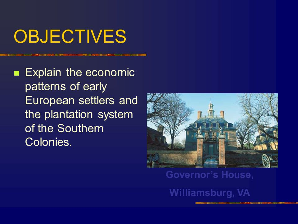 OBJECTIVES Explain the economic patterns of early European settlers and the plantation system of the Southern Colonies.