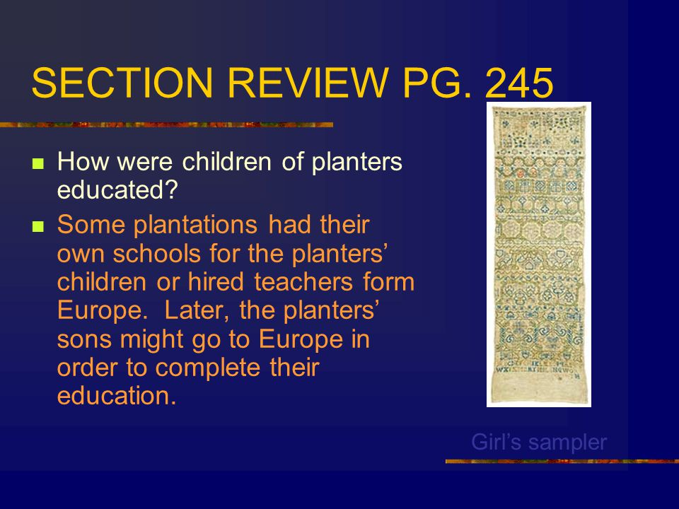 SECTION REVIEW PG.245 How were children of planters educated.