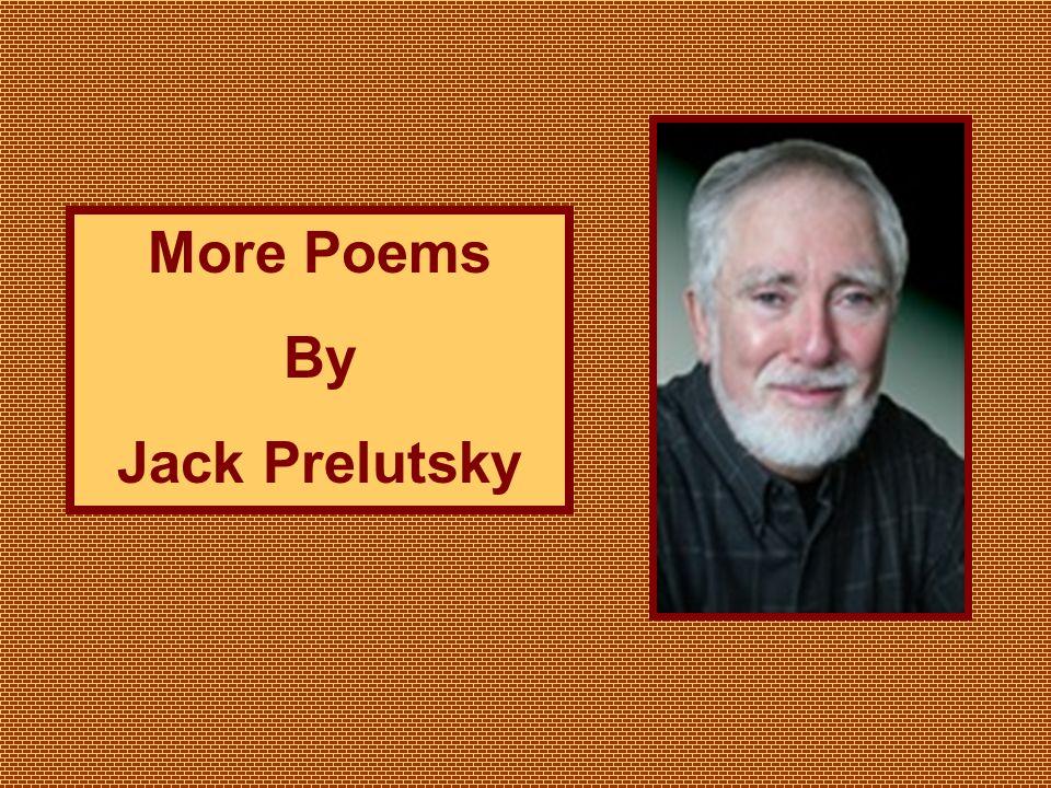 More Poems By Jack Prelutsky