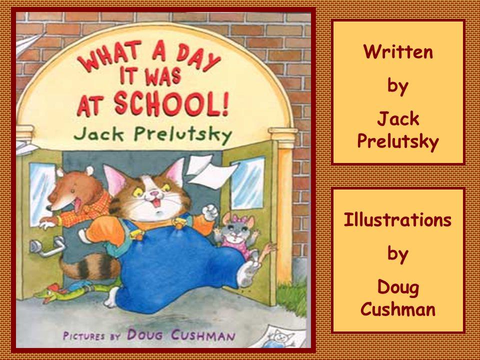 Written by Jack Prelutsky Illustrations by Doug Cushman
