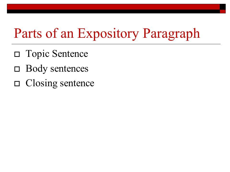 Parts of an Expository Paragraph  Topic Sentence  Body sentences  Closing sentence