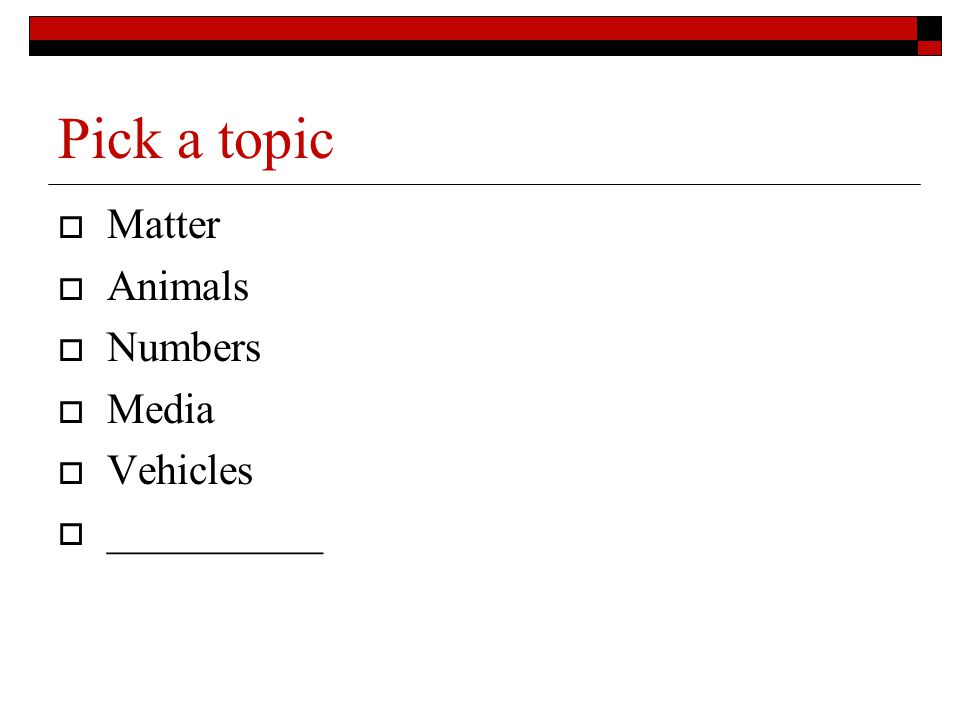 Pick a topic  Matter  Animals  Numbers  Media  Vehicles  __________