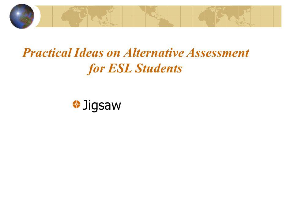 Practical Ideas on Alternative Assessment for ESL Students Jigsaw