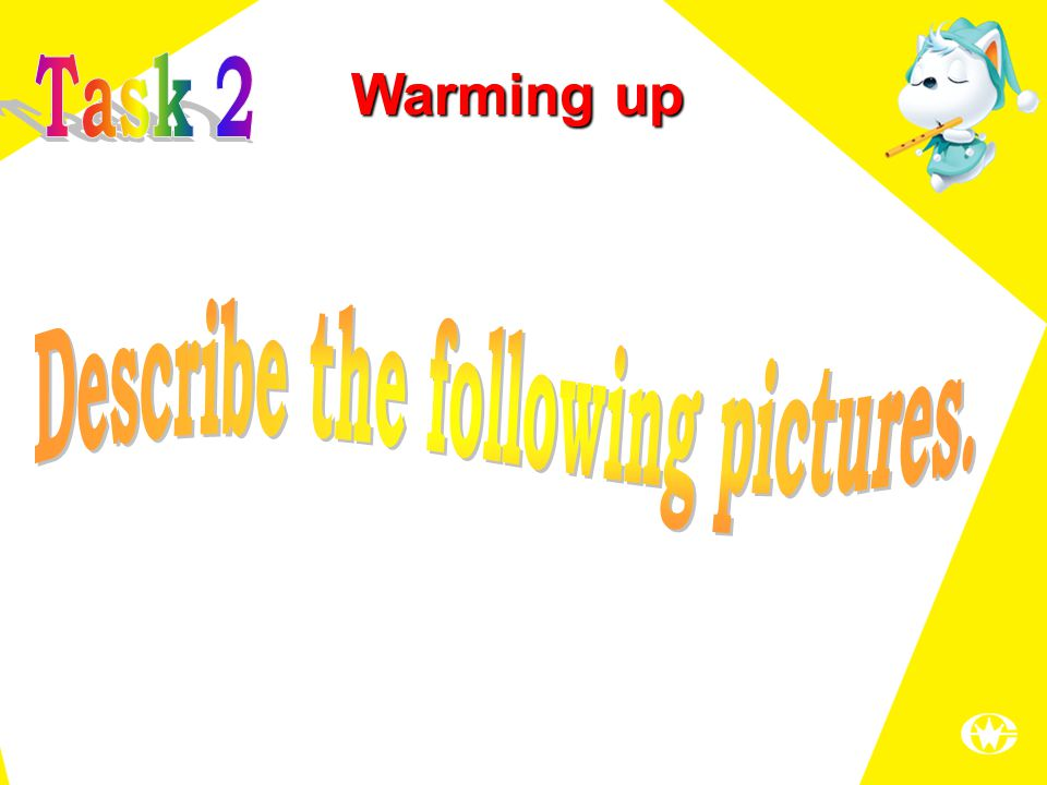 Warming up Describe the following pictures and