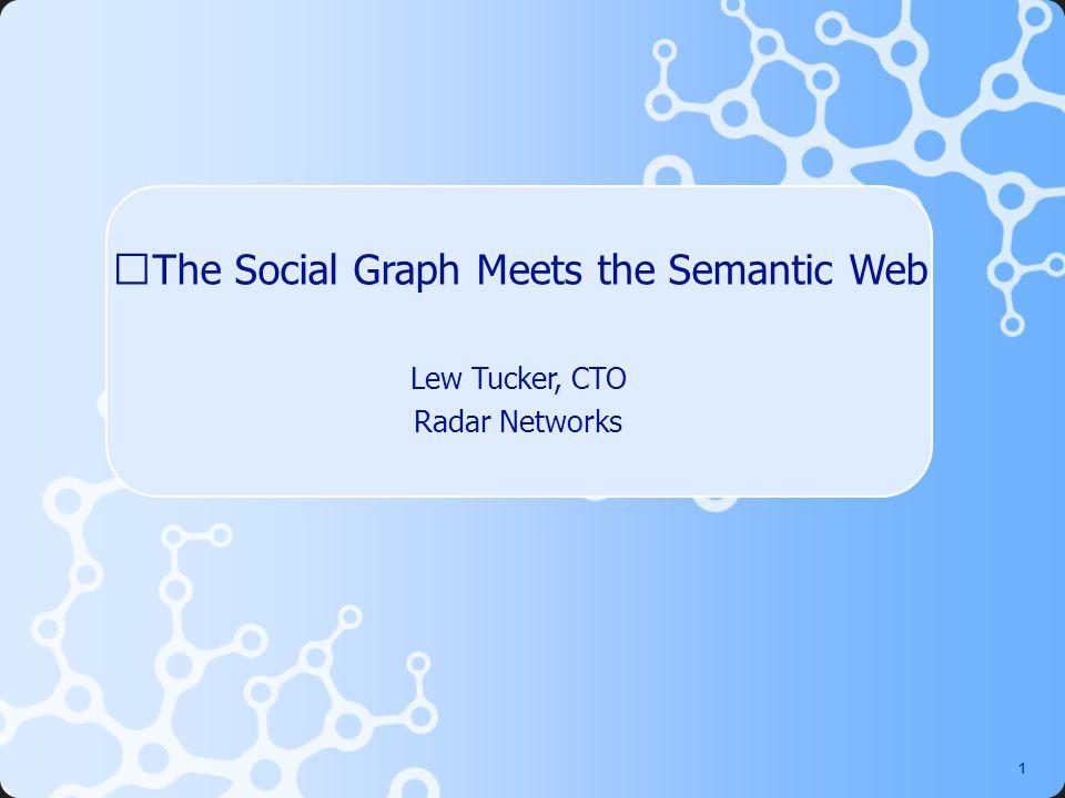 1 The Social Graph Meets the Semantic Web Lew Tucker, CTO Radar Networks