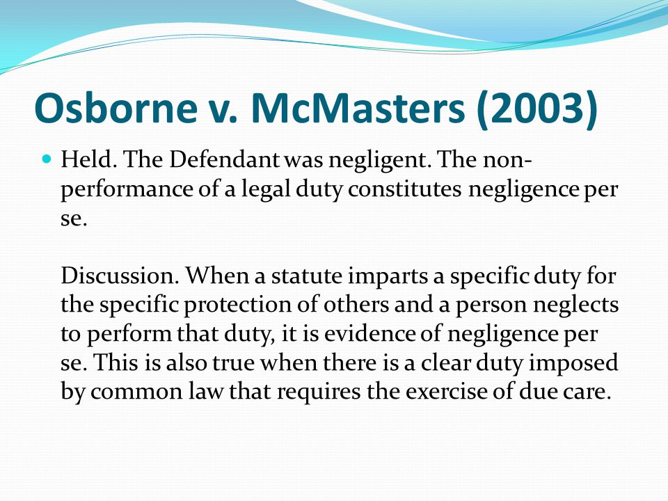 Osborne v. McMasters (2003) Held. The Defendant was negligent.