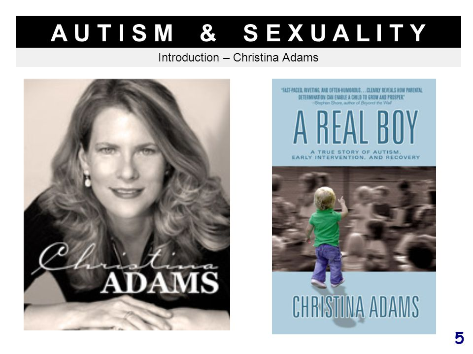 5 A U T I S M & S E X U A L I T Y Introduction – Christina Adams