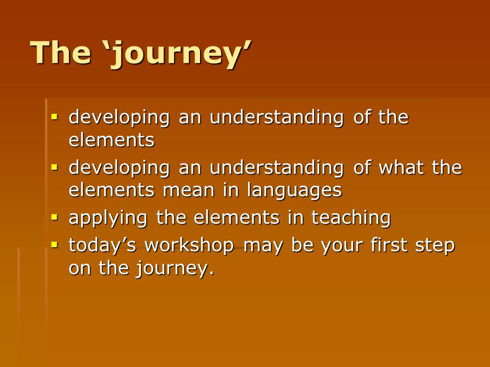 The 'journey'  developing an understanding of the elements  developing an understanding of what the elements mean in languages  applying the elemen