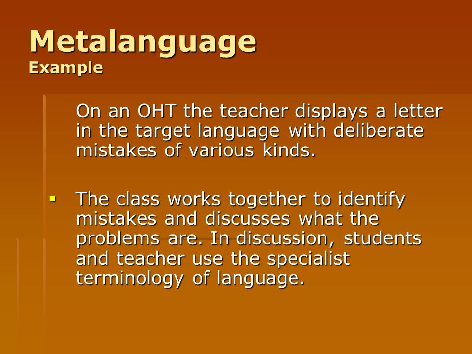 Metalanguage Example On an OHT the teacher displays a letter in the target language with deliberate mistakes of various kinds.  The class works toget