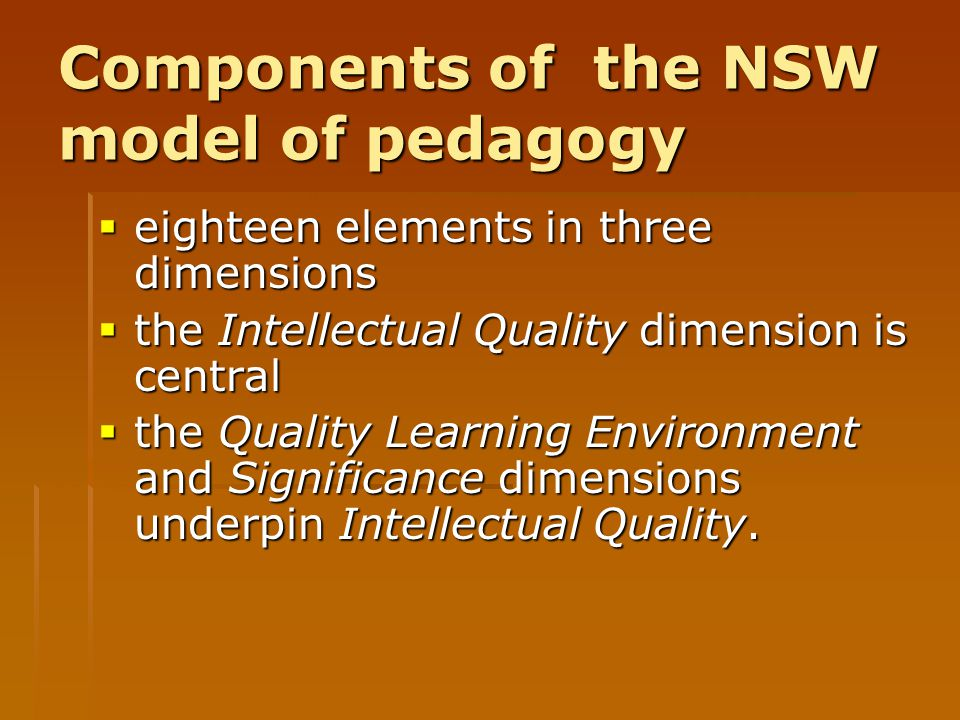 Components of the NSW model of pedagogy  eighteen elements in three dimensions  the Intellectual Quality dimension is central  the Quality Learning