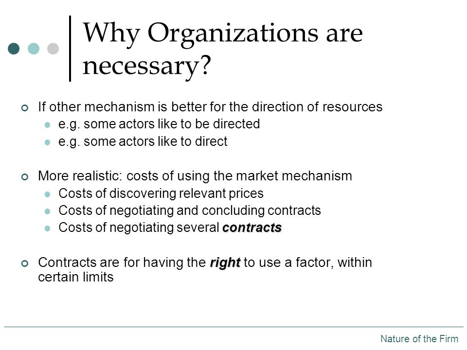 Why Organizations are necessary. If other mechanism is better for the direction of resources e.g.