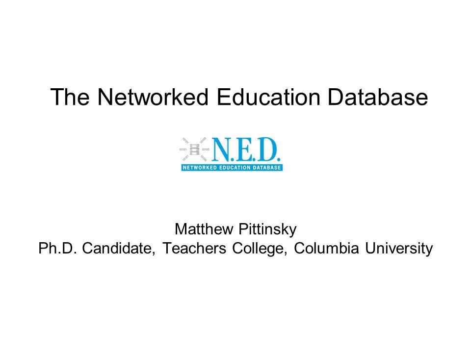 The Networked Education Database Matthew Pittinsky Ph.D. Candidate, Teachers College, Columbia University