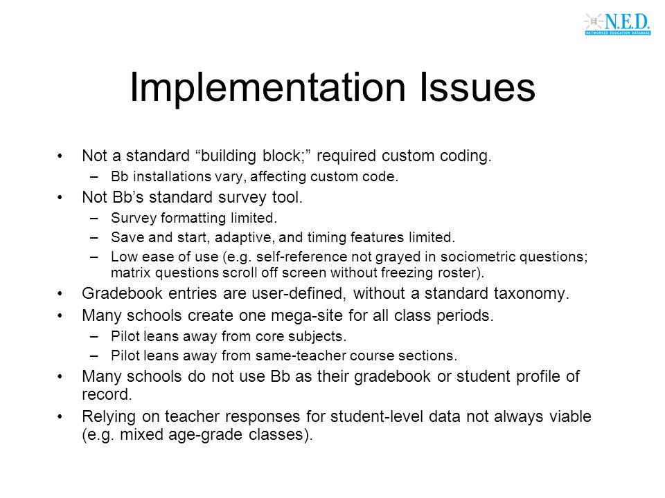 """Implementation Issues Not a standard """"building block;"""" required custom coding. –Bb installations vary, affecting custom code. Not Bb's standard survey"""