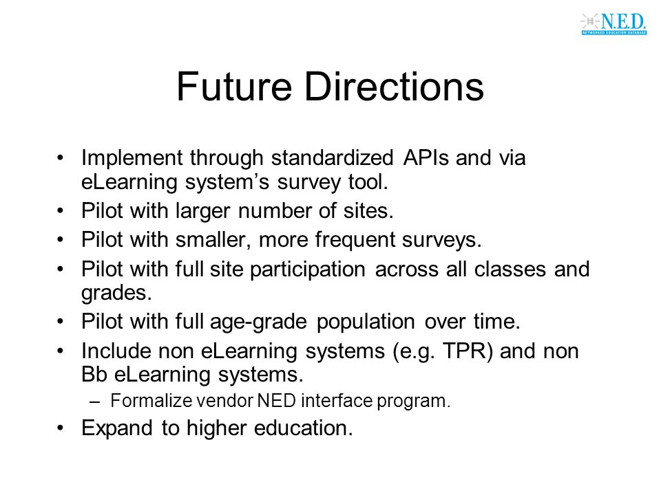 Future Directions Implement through standardized APIs and via eLearning system's survey tool. Pilot with larger number of sites. Pilot with smaller, m